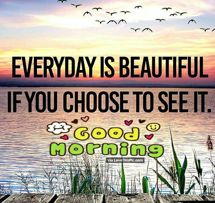 Good Morning Every Day Is Beautiful Beautiful Morning Quotes Good Morning Inspiration Morning Quotes For Friends