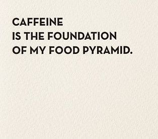"""Best Funny Mom Mom Jokes To Make You Pee Your Pants """"Caffeine is the foundation of my food pyramid."""" 