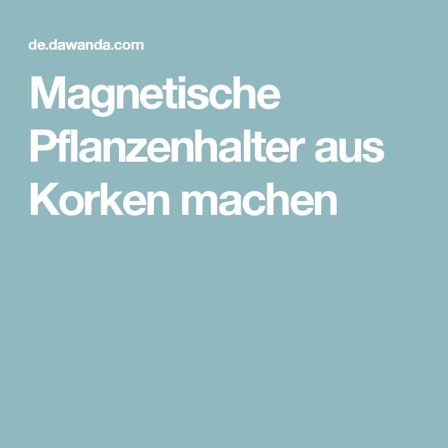 Magnetische Pflanzenhalter aus Korken machen