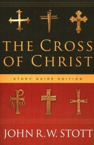 The Cross of Christ by John R. W. Stott
