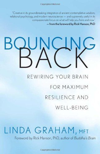Bouncing Back Rewiring Your Brain For Maximum Resilience And Wellbeing