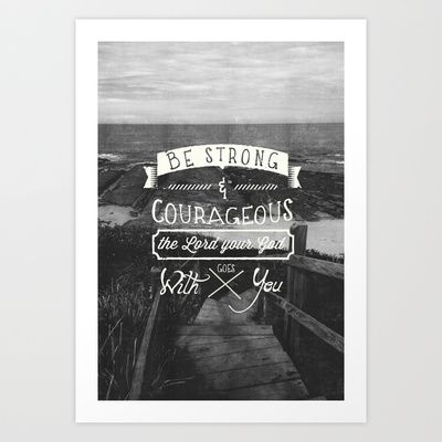 WANT!!! Be strong and courageous! Art Print by Pocket Fuel - $17.95
