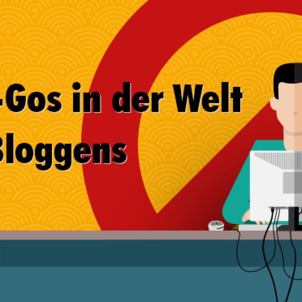 ❌ Fünf No-Gos in der Welt des Bloggens