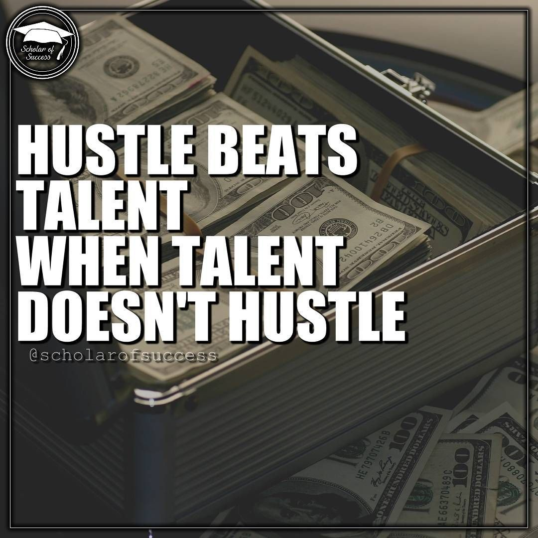 Hustle Beats Talent When Talent Doesnt Hustle Follow Me And Check