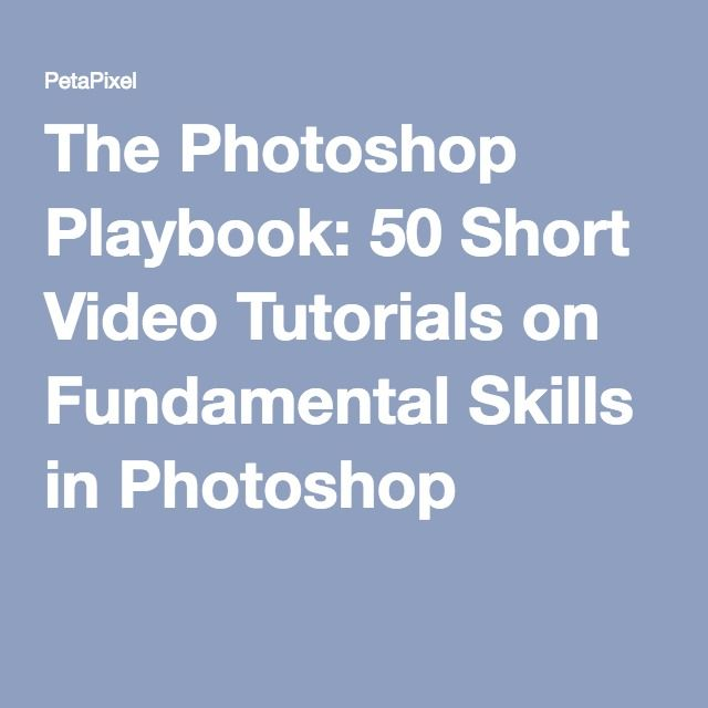 The Photoshop Playbook: 50 Short Video Tutorials on Fundamental Skills in Photoshop