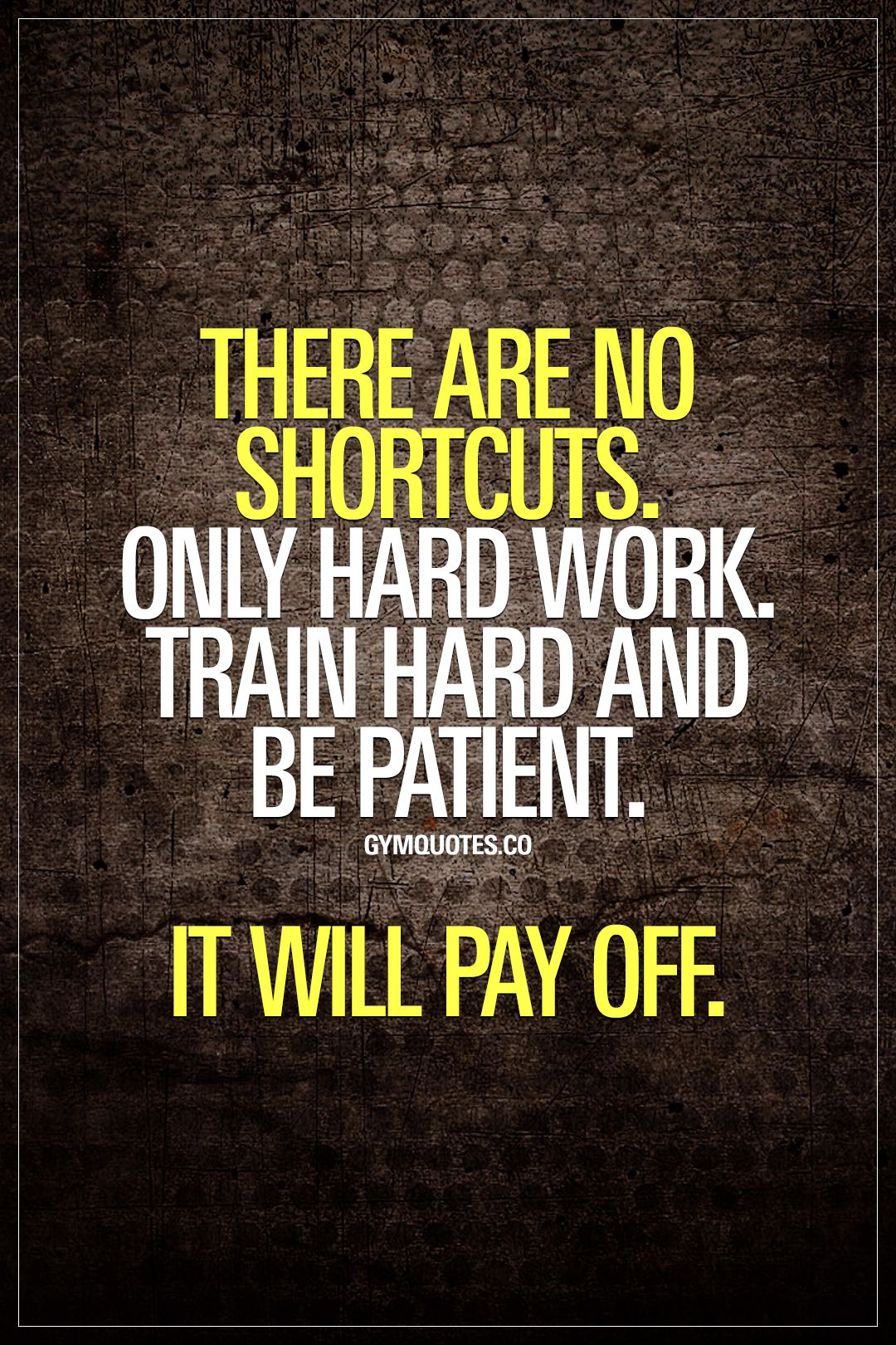There Are No Shortcuts Only Hard Work Train Hard And Be Patient