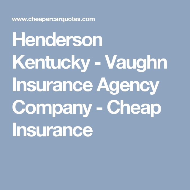 Henderson Kentucky Vaughn Insurance Agency Company Cheap
