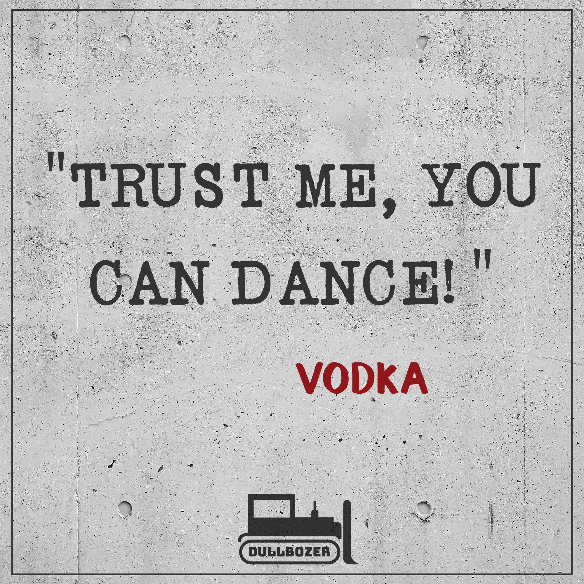 Trust me you can dance vodka flachwitz sparwitz - Tanzen spruch ...