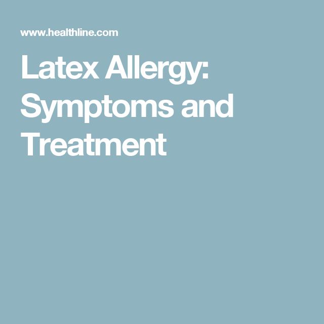 Latex Allergy: Symptoms and Treatment