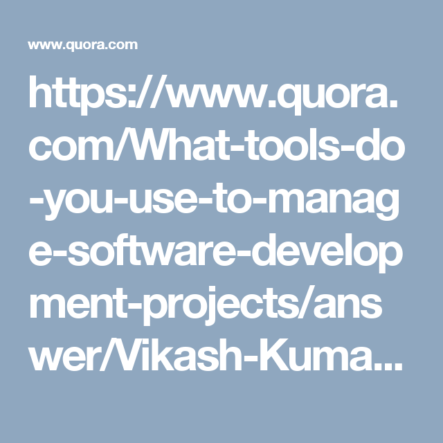 What tools do you use to manage software development projects?