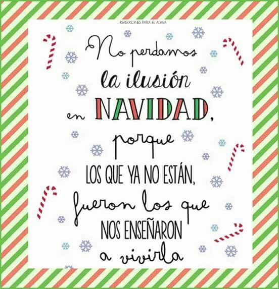 No Perdamos La Ilusión En Navidad Porque Los Que Ya No Están Fueron Los Que Nos Enseñaron A Vivirla Feliz Navidad Quotes Holiday Images Words