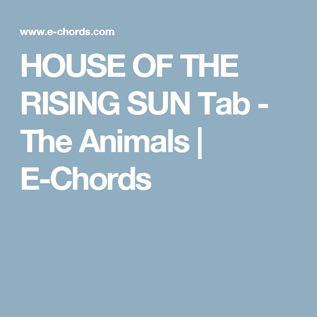 HOUSE OF THE RISING SUN Tab - The Animals | E-Chords | New music ...