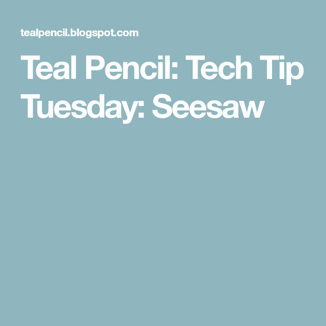 Teal Pencil Tech Tip Tuesday Seesaw Seesaw, Tech, Tuesday