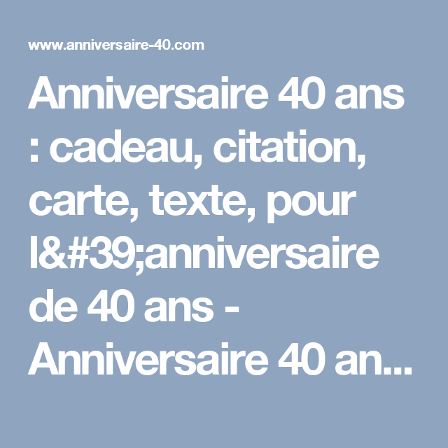 anniversaire 40 ans cadeau citation carte texte pour l 39 anniversaire de 40 ans. Black Bedroom Furniture Sets. Home Design Ideas