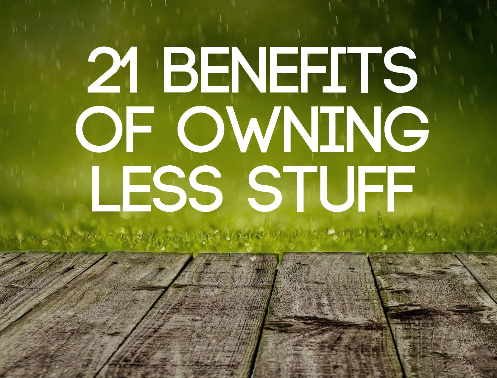 21 benefits of owning less stuff downshifting for Minimalistisch werden
