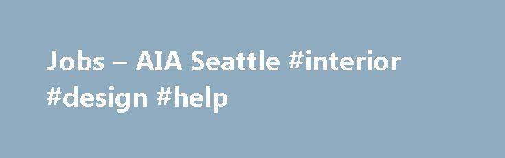 Jobs AIA Seattle Interior Design Help