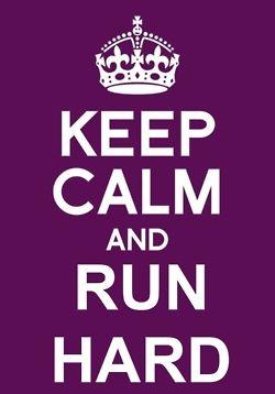 keep calm and run hard