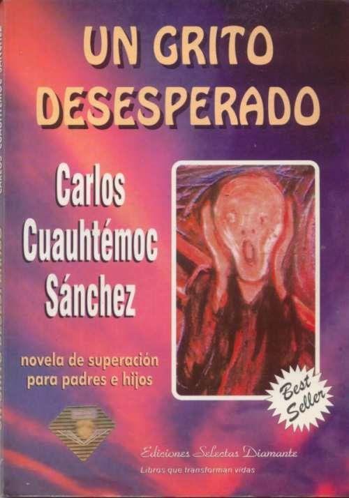LIBROS DE CARLOS CUAUHTEMOC SANCHEZ UN GRITO DESESPERADO PDF