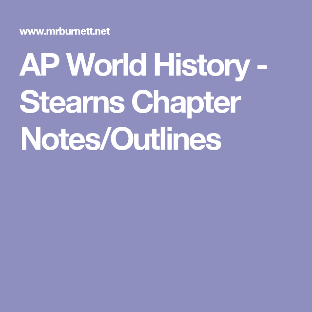 AP World History - Stearns Chapter Notes/Outlines | World