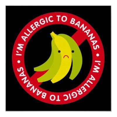 I'm allergic to bananas.
