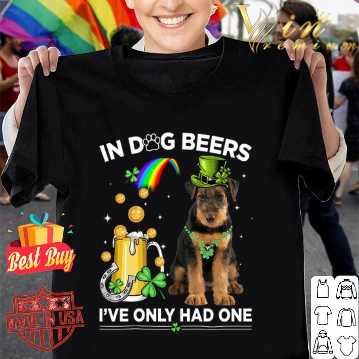 Airedale Terrier In Dog Beers Ive Only Had One St Patrick Day Shirt design