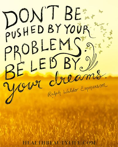 Dont Be Pushed By Your Problems Be Led By Your Dreams Ralph