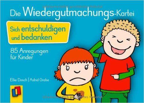 Die Wiedergutmachungs-Kartei: Sich entschuldigen und bedanken - 85 Anregungen für Kinder: Amazon.de: Astrid Grabe, Elke Dosch: Bücher