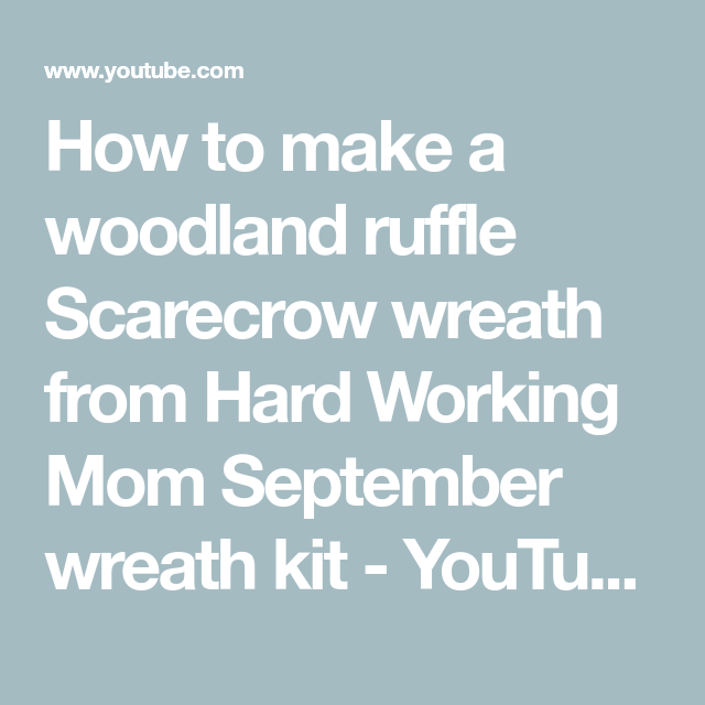 How to make a woodland ruffle Scarecrow wreath from Hard Working Mom September wreath kit