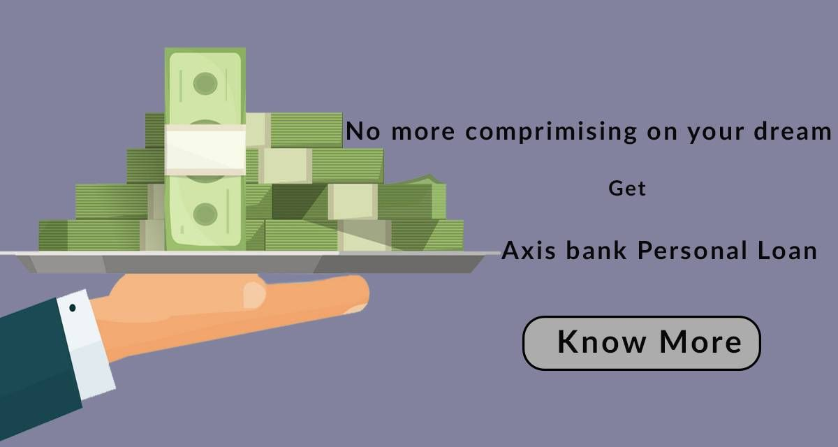 All You Need To Know About Axis Bank Personal Loan Personal Loans Axis Bank Unsecured Loans