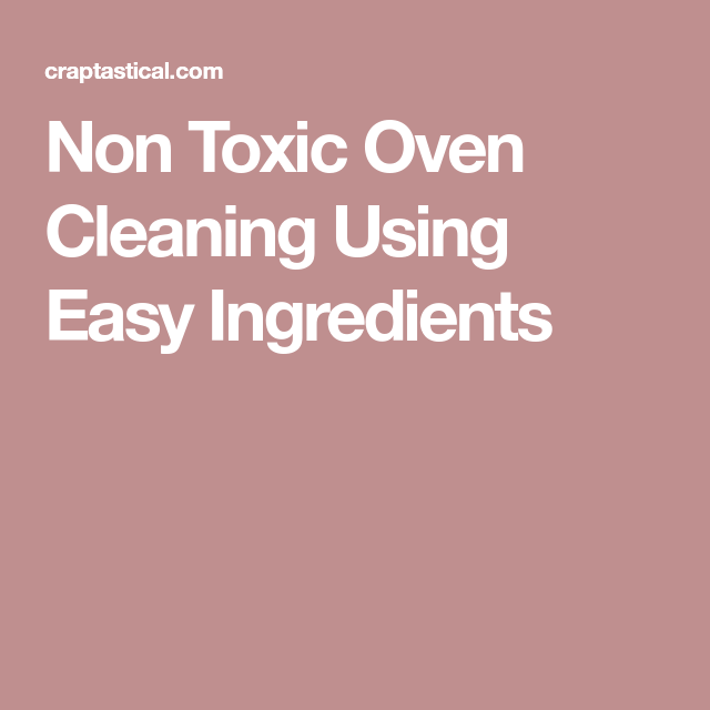 Non toxic oven cleaning using easy ingredients do it yourself non toxic oven cleaning using easy ingredients solutioingenieria Choice Image