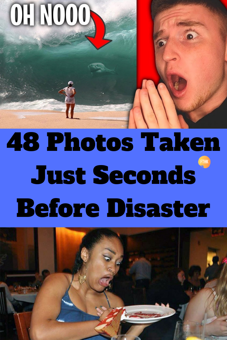 48 Photos Taken Just Seconds Before Disaster Laughing