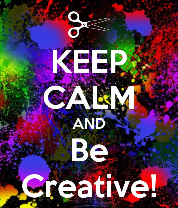 KEEP CALM AND Be Creative! | Keep calm, Keep calm signs, Calm