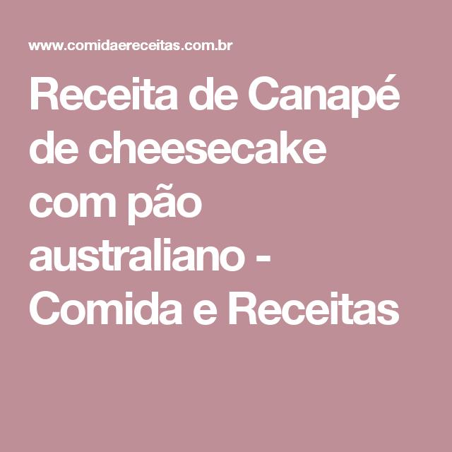 Receita de Canapé de cheesecake com pão australiano - Comida e Receitas