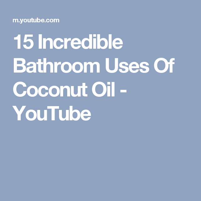 15 Incredible Bathroom Uses Of Coconut Oil - YouTube