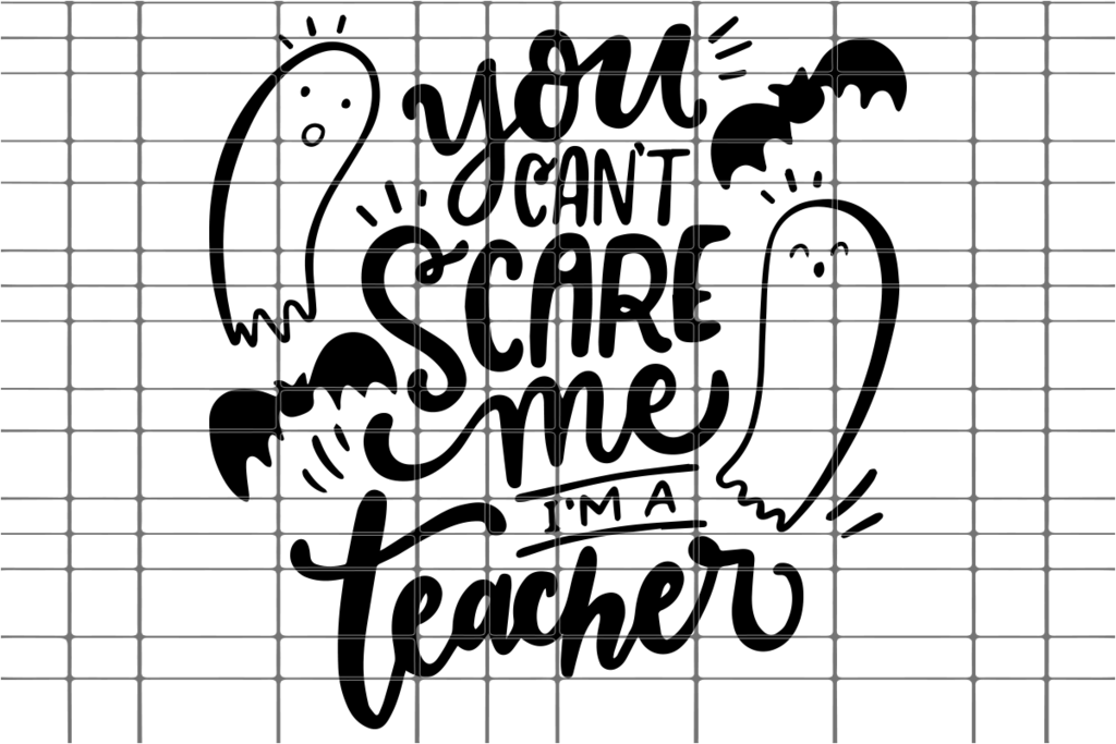 You Can T Scare Me I M A Teacher Svg Dxf Eps Png Instant Download I Am Scared Svg Funny Teacher Gifts