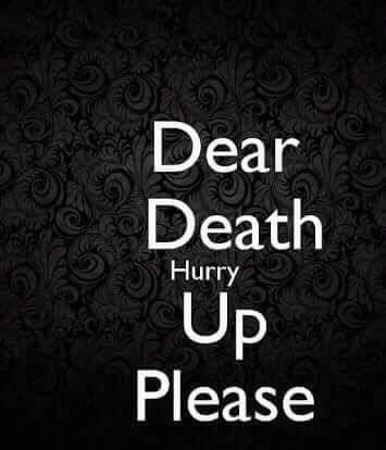 Dear Death Hurry Up Pleasem Waiting For You Depression Custom Download Death Quotes About Love