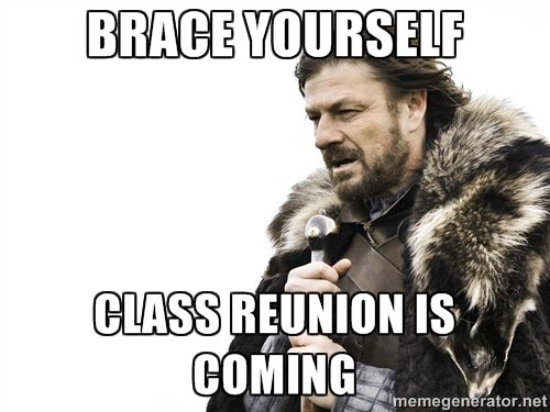 Funny Highschool Meme : Brace yourself class reunion is coming winter is coming meme