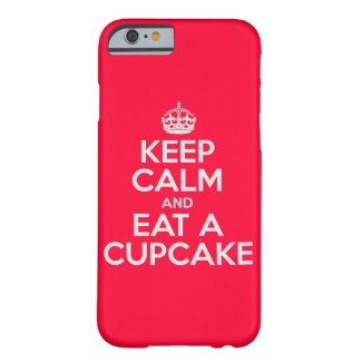 Keep Calm And Eat A Cupcake iPhone 6 Case