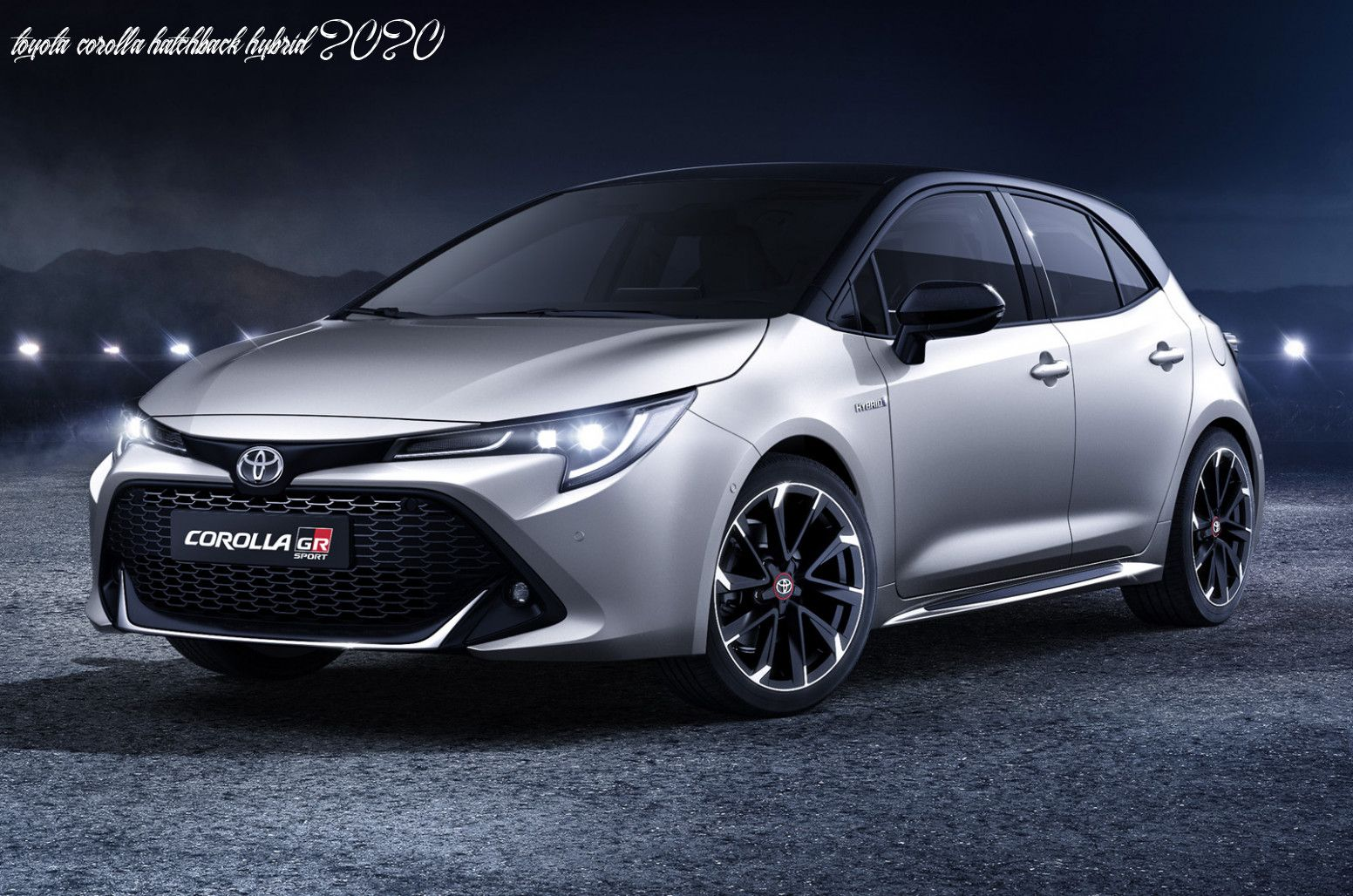 Toyota Corolla Hatchback Hybrid 2020 In 2020 Toyota Corolla Toyota Avensis Corolla Hatchback