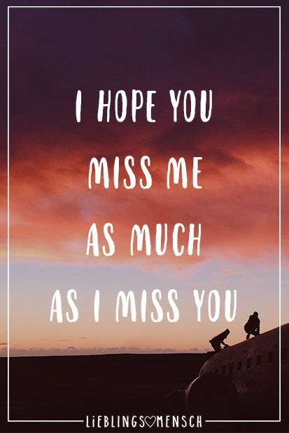 i miss you sprüche auf englisch I hope you miss me as much as I miss you | Ich vermisse dich 2  i miss you sprüche auf englisch