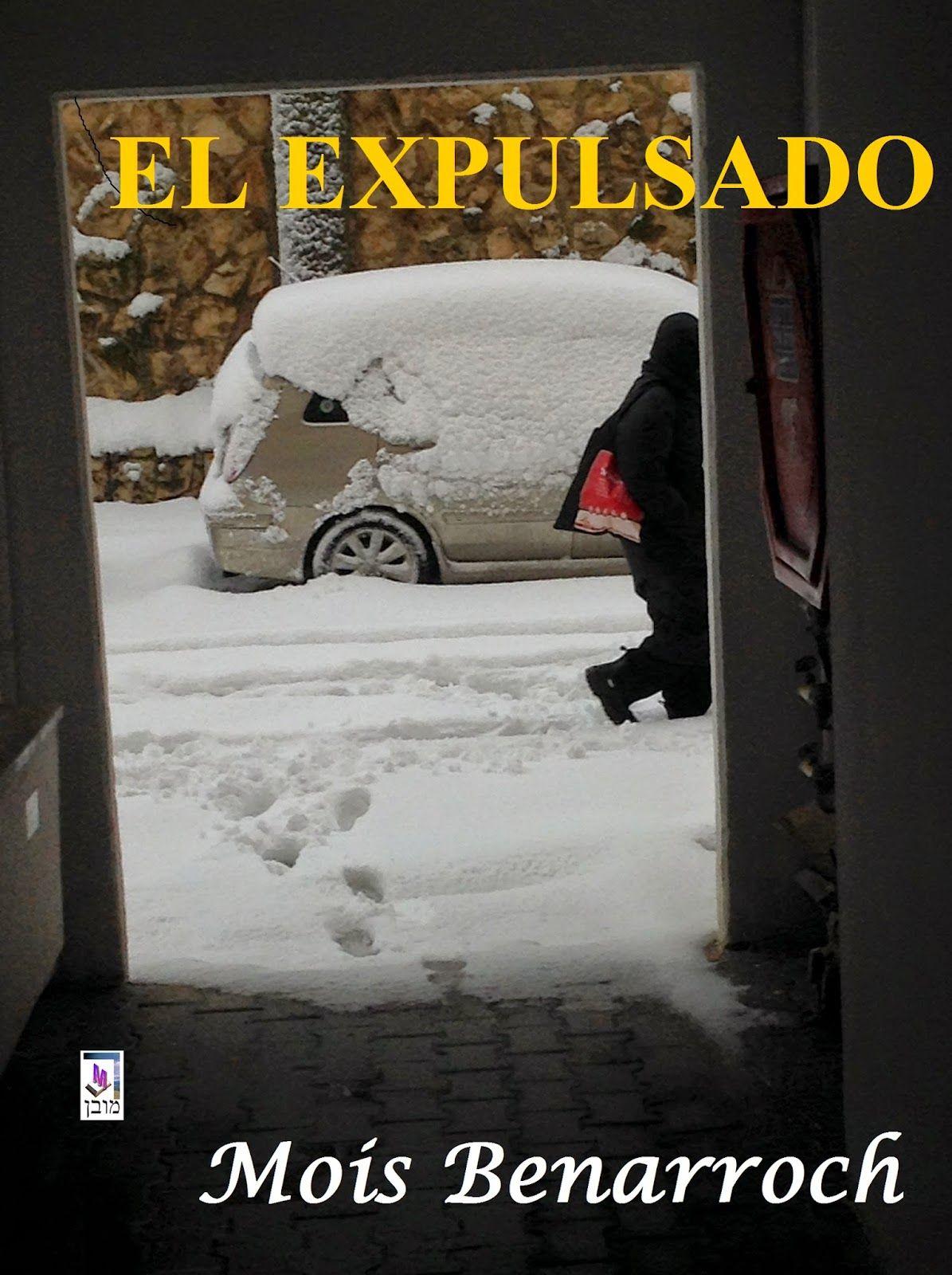 Mois Benarroch- el blog en castellano: EL EXPULSADO - NOVELA DE Mois Benarroch