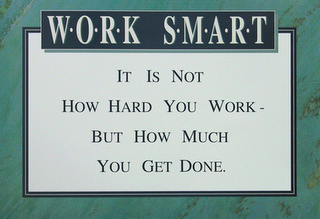 Work Smart It Is Not How Hard You Work But How Much You Get It