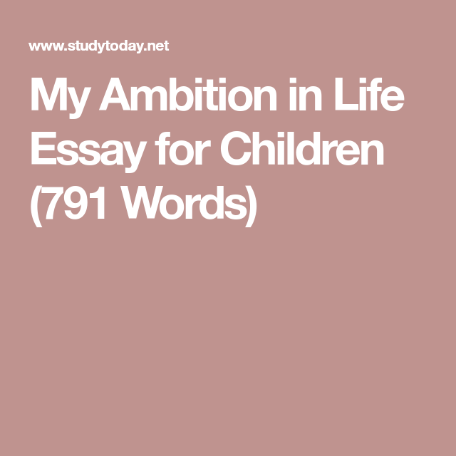 My Ambition in Life Essay for Children (791 Words) | Essay ...