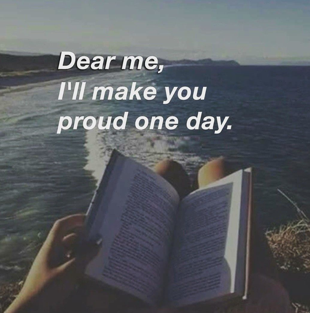 Dear Me I Ll Make You Proud One Day Proud Quotes Dear Me Tough Girl Quotes