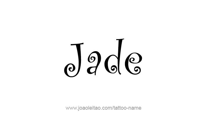Jade Name Tattoo Designs Name Tattoos Name Tattoo Tattoo Designs