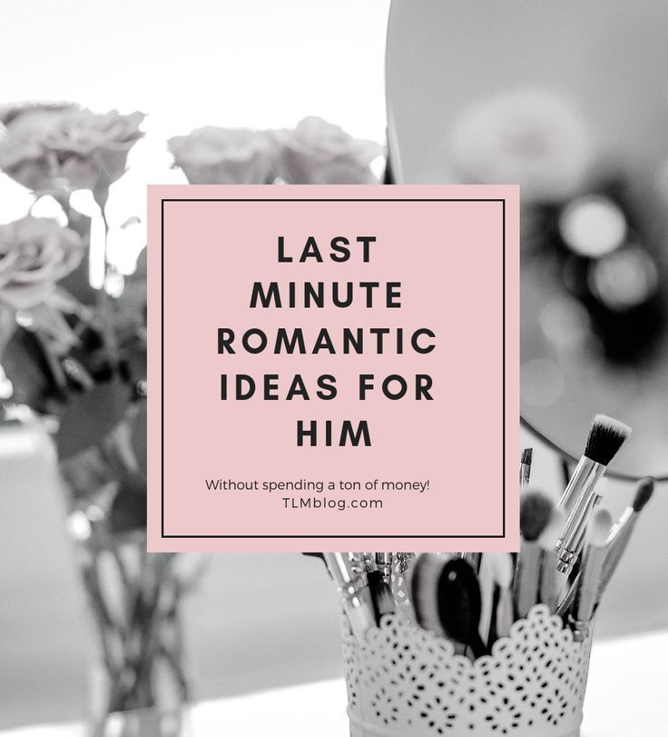 Valentines Day For Him/her: Easy, Cheap, And Last Minute
