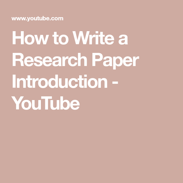 How To Write A Research Paper Introduction Youtube Research Paper Introduction Research Paper Writing Introductions