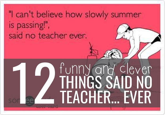 24 Clever Memes You Can Use To Respond To You Get Summers Off Teacher Quotes Funny English Teacher Humor Teacher Jokes