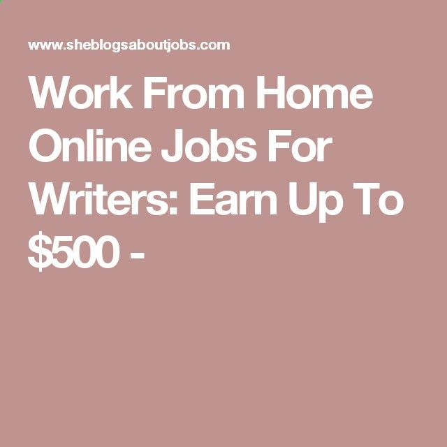 Work From Home Online Jobs For Writers: Earn Up To $500 -