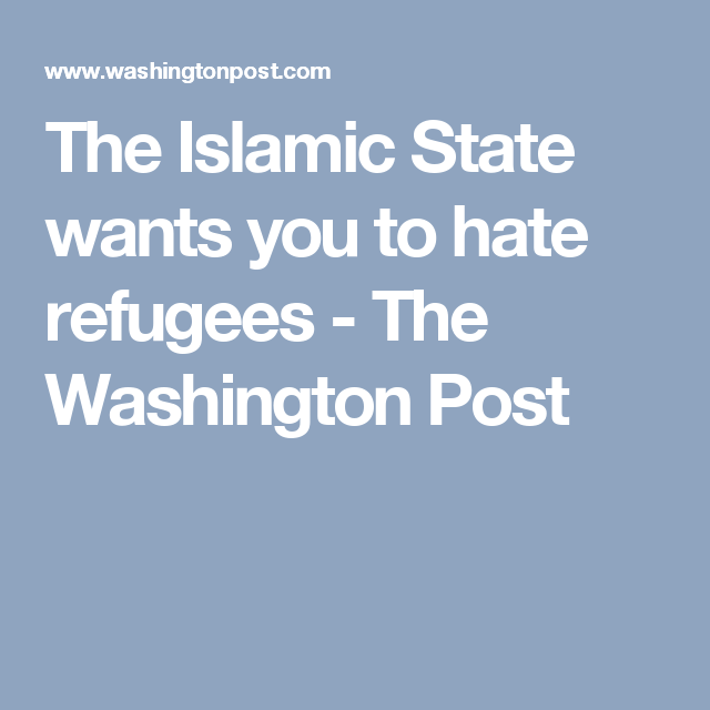 The Islamic State wants you to hate refugees - The Washington Post